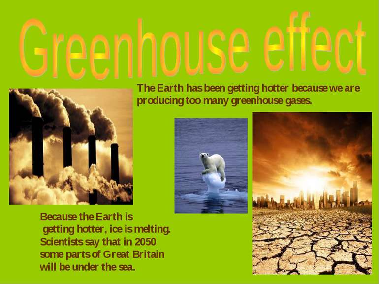 The Earth has been getting hotter because we are producing too many greenhous...
