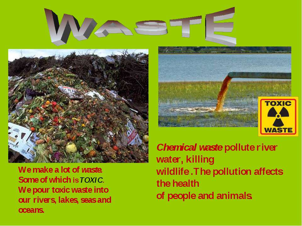 Chemical waste pollute river water, killing wildlife .The pollution affects t...