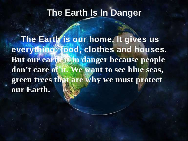 The Earth Is In Danger  The Earth is our home. It gives us everything: food,...