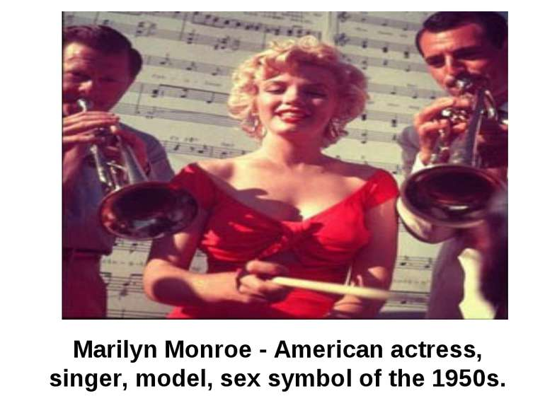 Marilyn Monroe - American actress, singer, model, sex symbol of the 1950s.