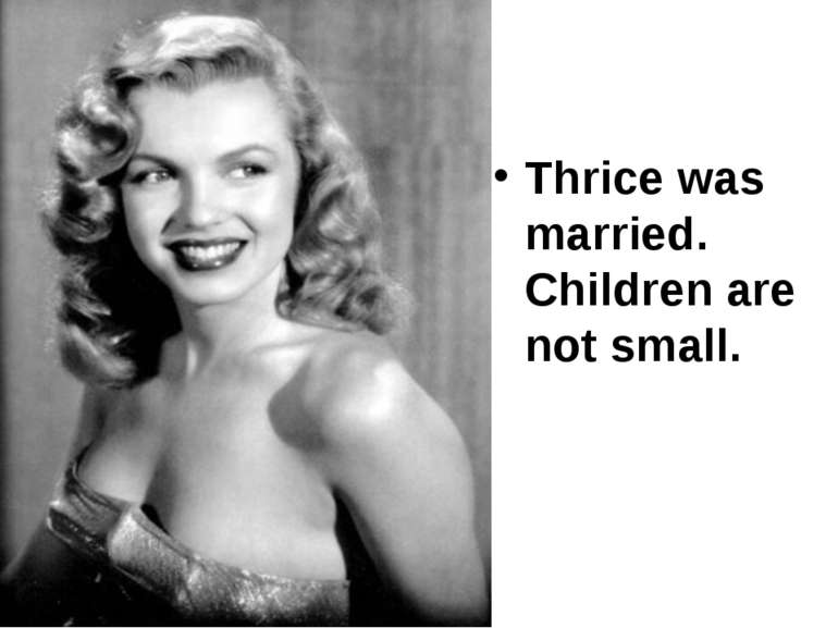 Thrice was married. Children are not small.