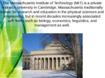 The Massachusetts Institute of Technology (MIT) is a private research univers...