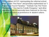"The initialism IHTFP, representing the informal school motto ""I Hate This Pla..."