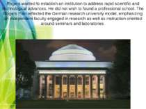 Rogers wanted to establish an institution to address rapid scientific and tec...