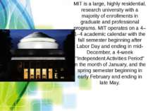 MIT is a large, highly residential, research university with a majority of en...
