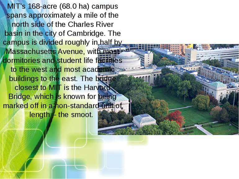 MIT's 168-acre (68.0 ha) campus spans approximately a mile of the north side ...