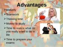 Advantages Maturity Teamwork Thinking time Money to study Time to realize wha...