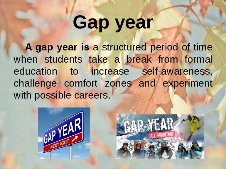 Gap year A gap year is a structured period of time when students take a break...