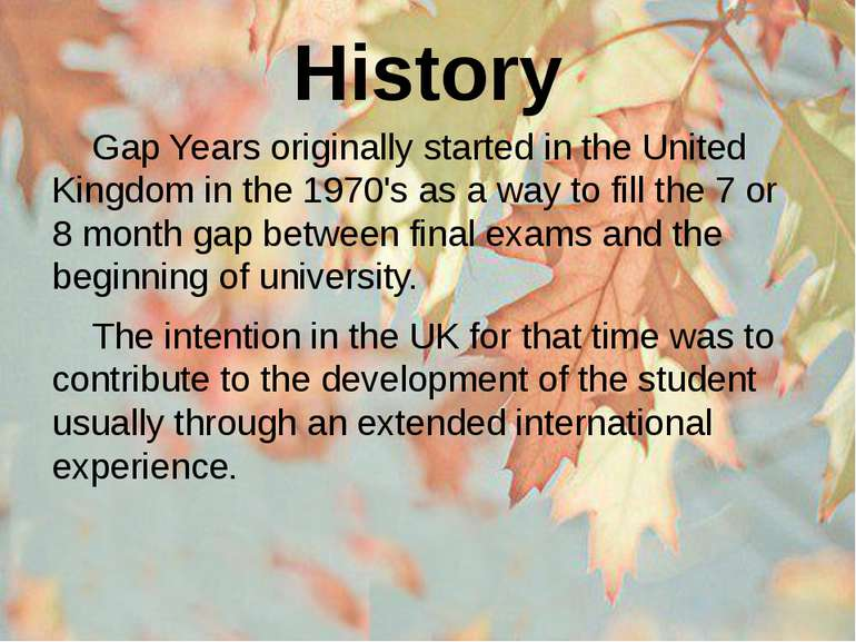 History Gap Years originally started in the United Kingdom in the 1970's as a...