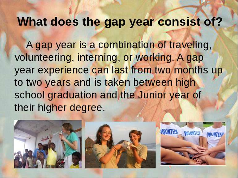 What does the gap year consist of? A gap year is a combination of traveling, ...