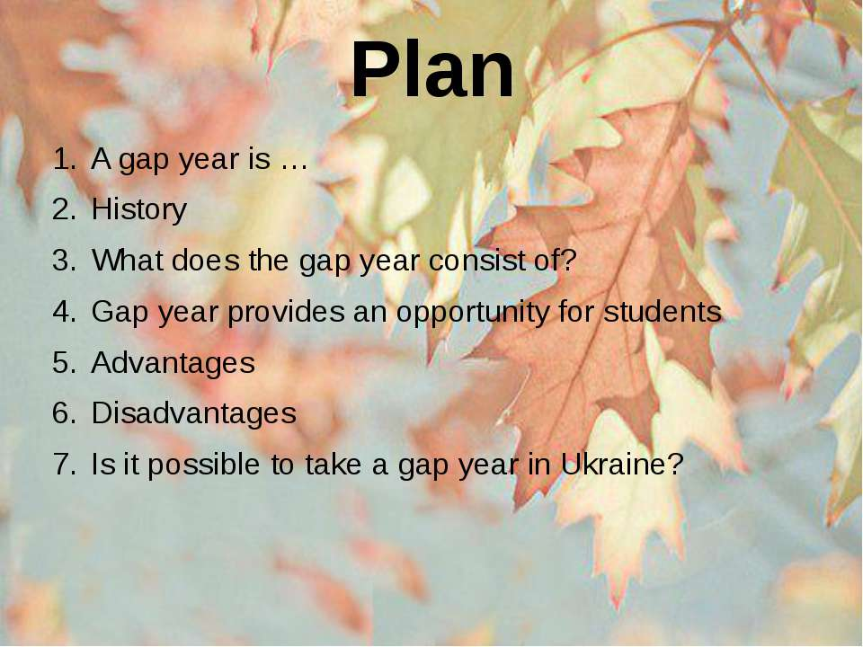 Plan A gap year is … History What does the gap year consist of? Gap year prov...