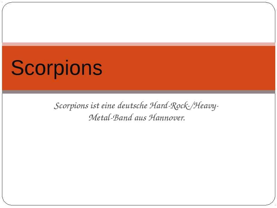 Scorpions ist eine deutsche Hard-Rock-/Heavy-Metal-Band aus Hannover. Scorpions