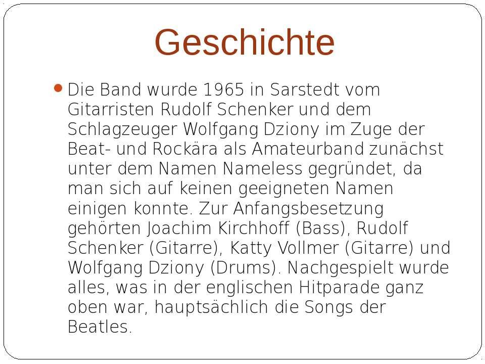 Geschichte Die Band wurde 1965 in Sarstedt vom Gitarristen Rudolf Schenker un...