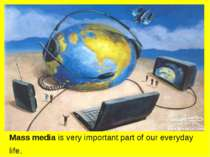 Mass mediais very important part of our everyday life.