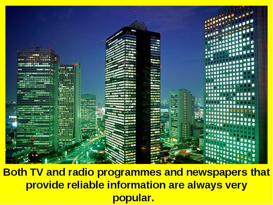 Both TV and radio programmes and newspapers that provide reliable information...