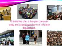 Universities offer a five-year course of study and usually have from six to t...