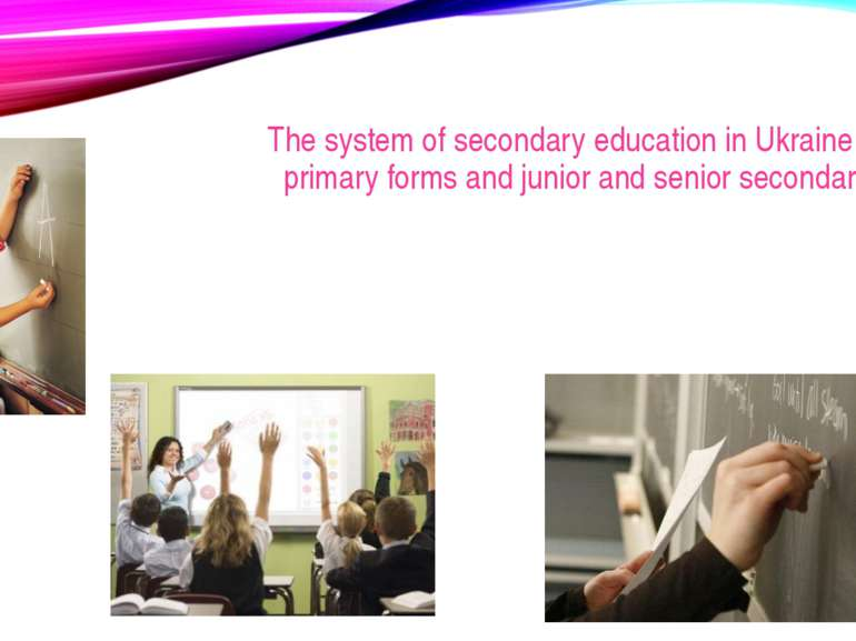 The system of secondary education in Ukraine includes primary forms and junio...