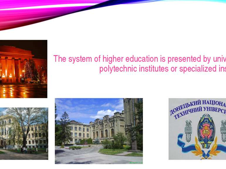The system of higher education is presented by universities, polytechnic inst...