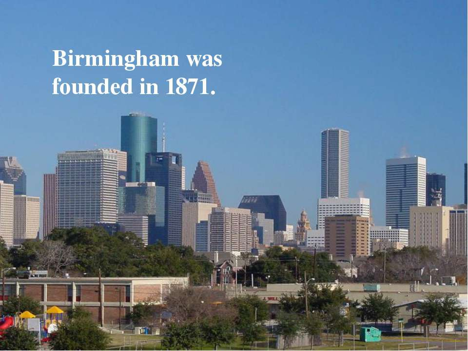 Birmingham was founded in 1871.