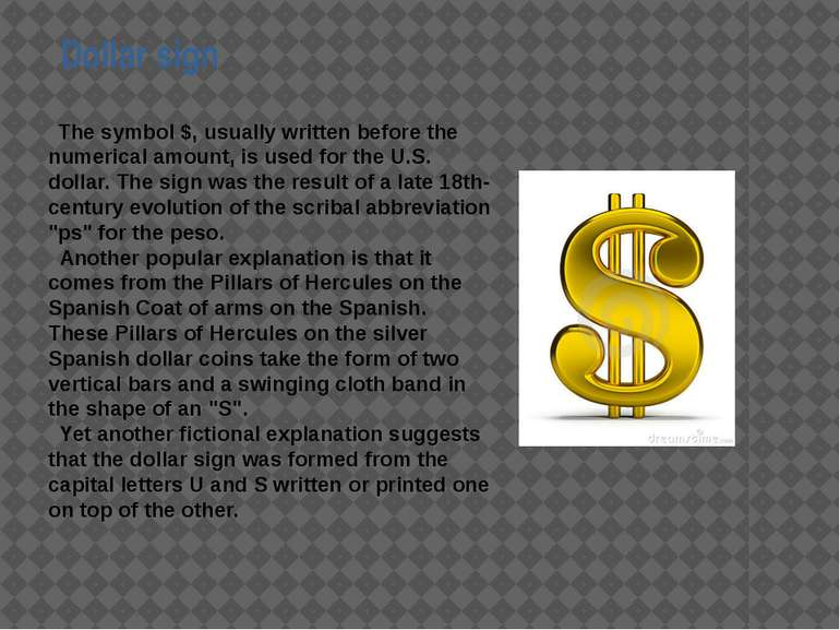 Dollar sign The symbol $, usually written before the numerical amount, is use...