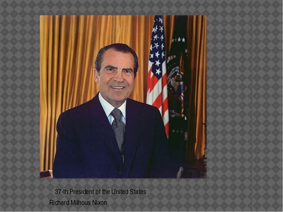37-th President of the United States Richard Milhous Nixon