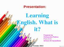 Presentation: Learning English. What is it? Prepared by Oleksandra Pekhno For...