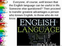 Everyone, of course, well known that the English language can be useful in li...