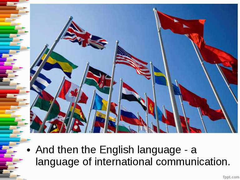 And then the English language - a language of international communication.