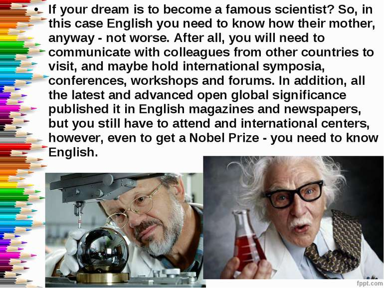 If your dream is to become a famous scientist? So, in this case English you n...
