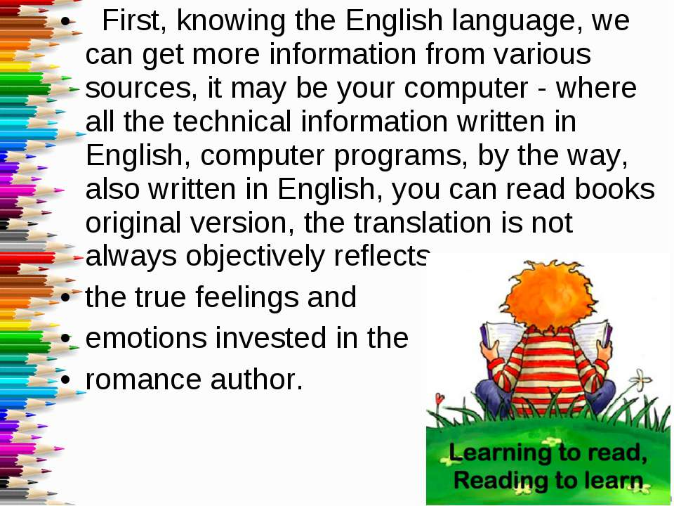 First, knowing the English language, we can get more information from various...