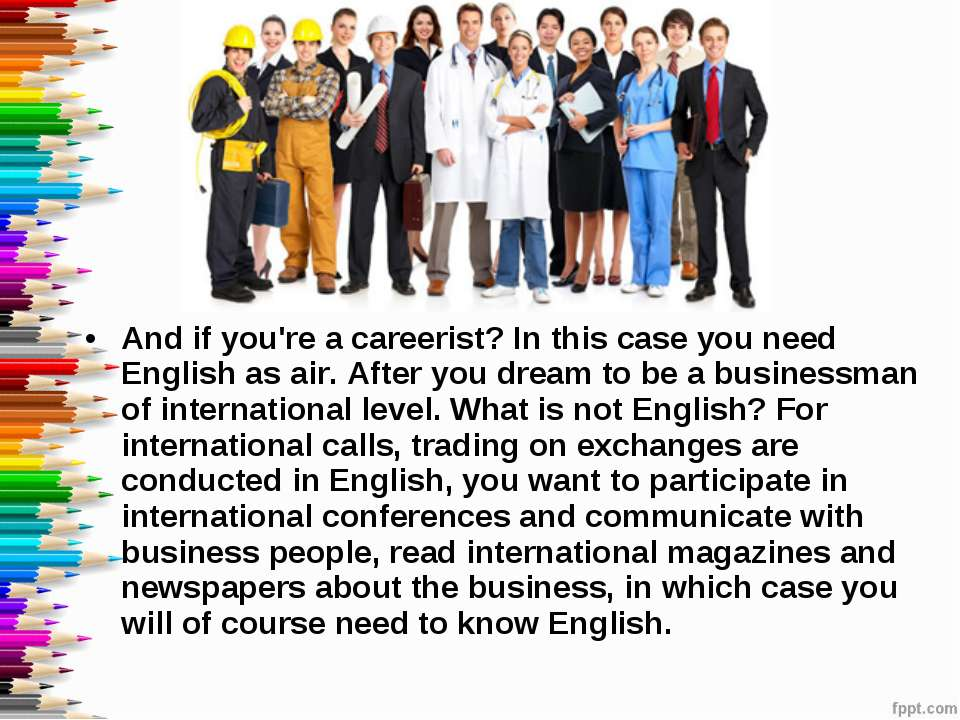 And if you're a careerist? In this case you need English as air. After you dr...
