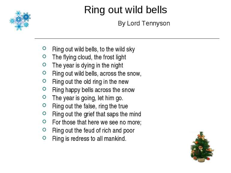 Ring out wild bells By Lord Tennyson Ring out wild bells, to the wild sky The...
