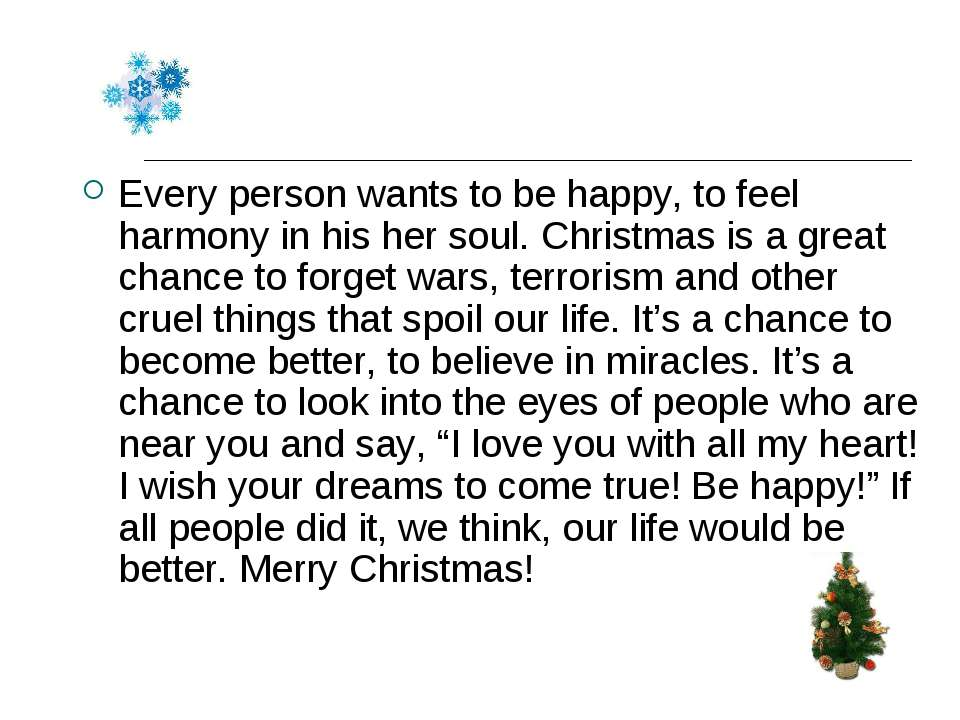Every person wants to be happy, to feel harmony in his her soul. Christmas is...