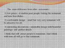 The main difference from other restaurants : 1) low prices – it enables pour ...