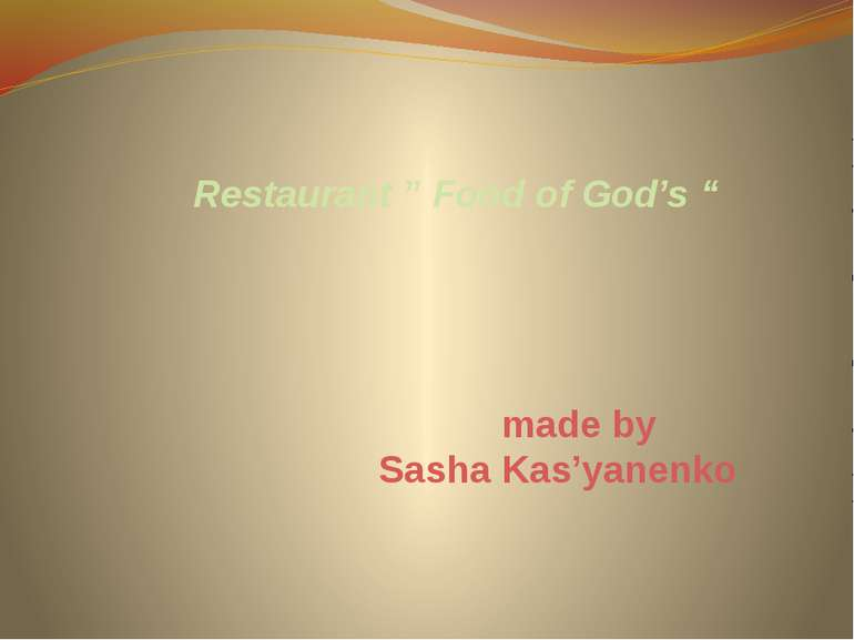 "made by Sasha Kas'yanenko Restaurant "" Food of God's """