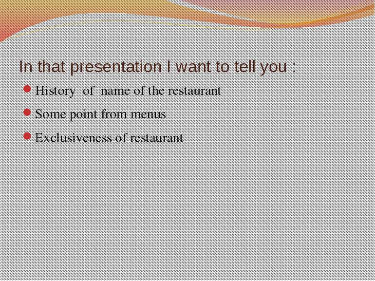 In that presentation I want to tell you : History of name of the restaurant S...
