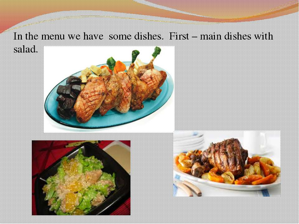 In the menu we have some dishes. First – main dishes with salad.