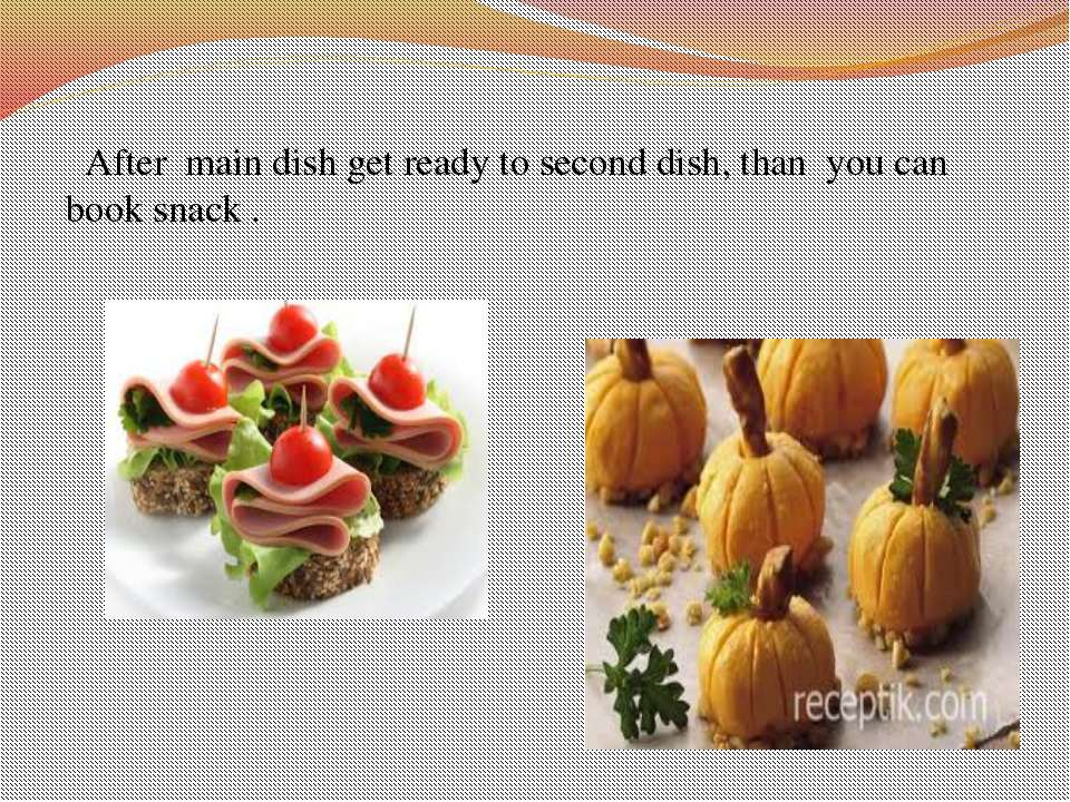 After main dish get ready to second dish, than you can book snack .