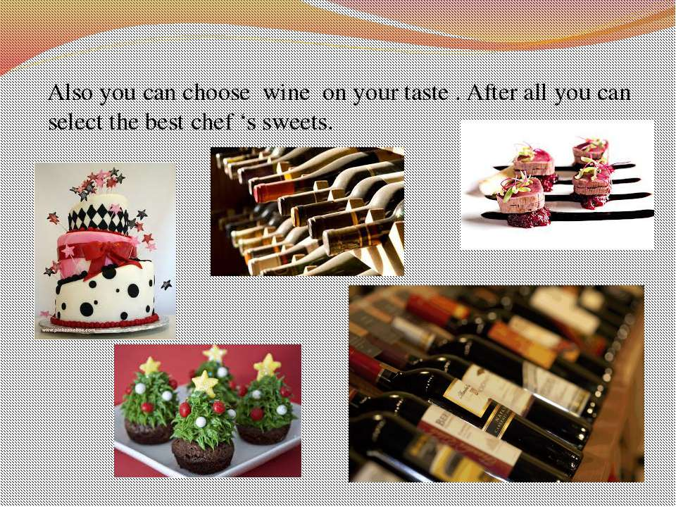 Also you can choose wine on your taste . After all you can select the best ch...