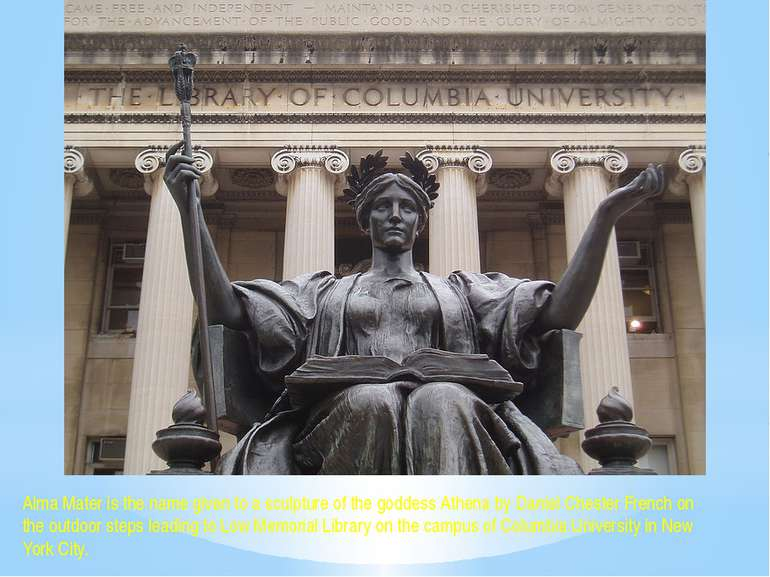 Alma Mater is the name given to a sculpture of the goddess Athena by Daniel C...