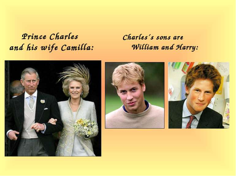Charles´s sons are William and Harry: Prince Charles and his wife Camilla: