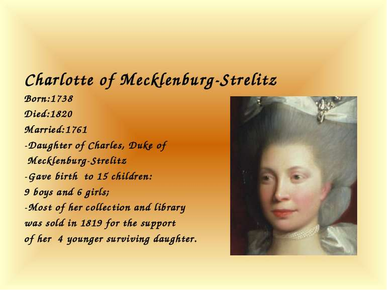 Charlotte of Mecklenburg-Strelitz Born:1738 Died:1820 Married:1761 -Daughter ...