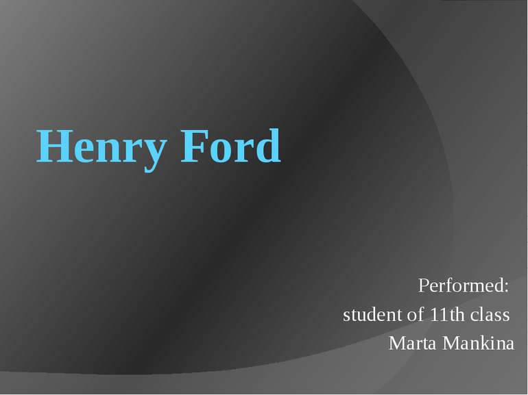 Henry Ford Performed: student of 11th class Marta Mankina