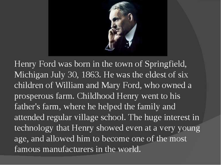 Henry Ford was born in the town of Springfield, Michigan July 30, 1863. He wa...
