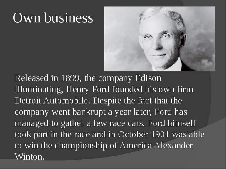 Own business Released in 1899, the company Edison Illuminating, Henry Ford fo...