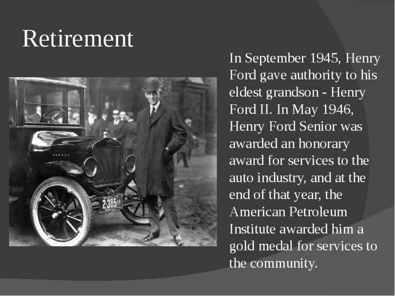Retirement In September 1945, Henry Ford gave authority to his eldest grandso...