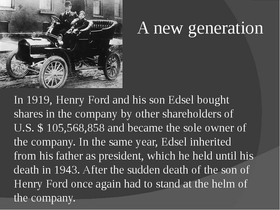 A new generation In 1919, Henry Ford and his son Edsel bought shares in the c...
