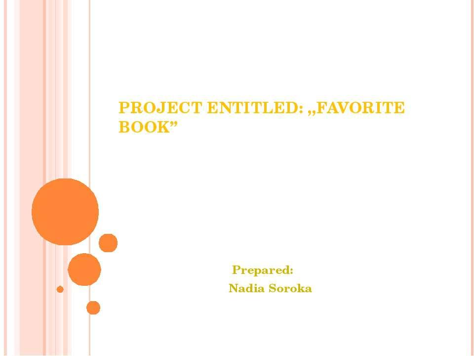PROJECT ENTITLED: ,,FAVORITE BOOK'' Prepared: Nadia Soroka
