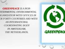 GREENPEACEIS ANON-GOVERNMENTALENVIRONMENTALORGANIZATION WITH OFFICES IN O...