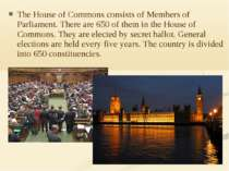 The House of Commons consists of Members of Parliament. There are 650 of them...